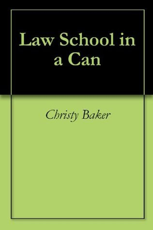 Law School in a Can  by  Christy Baker