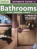 Ultimate Guide to Bathrooms: Plan, Remodel, Build