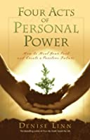 Four Acts of Personal Power: How to Heal Your Past and Create a Positive Future