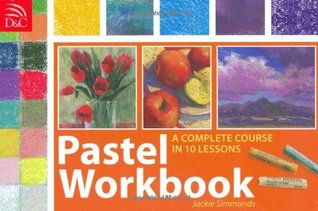 Pastel Workbook: A Complete Course in 10 Lessons  by  Jackie Simmonds