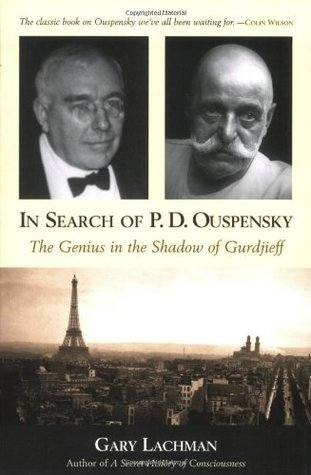 In Search of P. D. Ouspensky: The Genius in the Shadow of Gurdjieff  by  Gary Lachman
