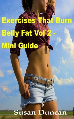 Exercises That Burn Belly Fat - Vol 2 - Mini Guide  by  Susan Duncan