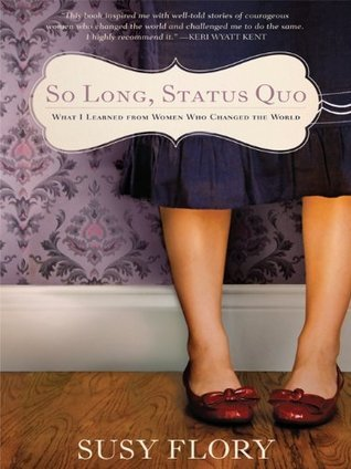 So Long Status Quo: What I Learned From Women Who Changed the World Susy Flory