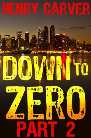 Down to Zero, Part 2 (Down to Zero #2)  by  Henry Carver