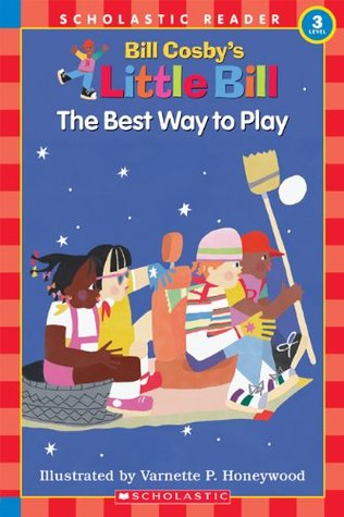 The Best Way to Play: A Little Bill Book for Beginning Readers, Level 3  by  Bill Cosby