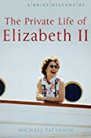 A Brief History of the Private Life of Elizabeth II (Brief Histories)