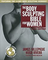 The Body Sculpting Bible for Women: The Way To Physical Perfection