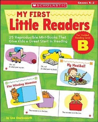 My First Little Readers - Level B: 25 Reproducible Mini-Books That Give Kids a Great Start in Reading Liza Charlesworth