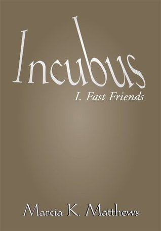 Incubus Part I: Fast Friends  by  Marcia K. Matthews
