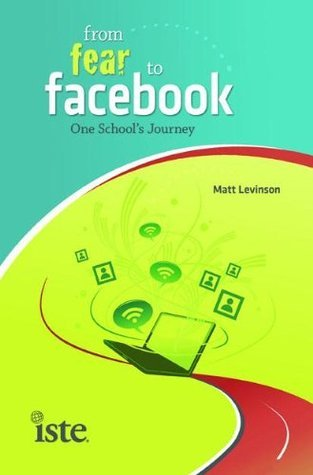 From Fear to Facebook: One Schools Journey Matt Levinson