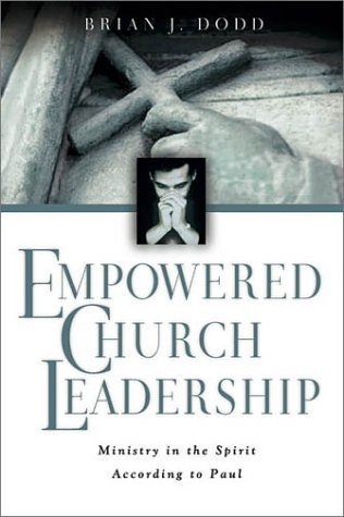 Empowered Church Leadership: Ministry in the Spirit According to Paul Brian J. Dodd