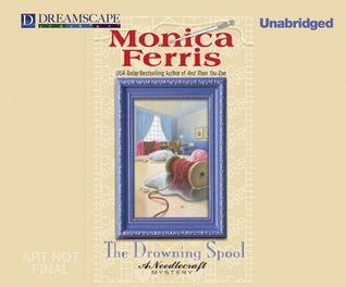 The Drowning Spool: A Needlecraft Mystery  by  Monica Ferris