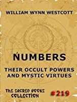 Numbers - Their Occult Powers And Mystic Virtues (The Sacred Books)