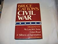 Bruce Catton's Civil War: 3 Volumes in 1: Mr Lincoln's Army, Glory Road, A Stillness at Appomattox