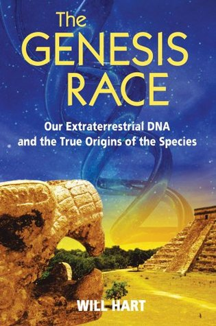 The Genesis Race: Our Extraterrestrial DNA and the True Origins of the Species Will   Hart