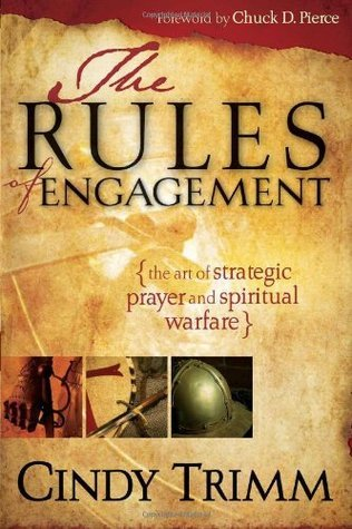 The Rules Of Engagement: The Art of Strategic Prayer and Spiritual Warfare  by  Cindy Trimm