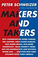 Makers and Takers: How Conservatives Do All the Work While Liberals Whine and Complain