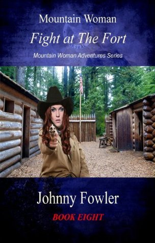 Mountain Woman: Fight at The Fort  by  Johnny Fowler
