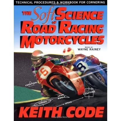 Soft Science of Roadracing Motorcycles: The Technical Procedures and Workbook for Roadracing Motorcycles - Keith Code