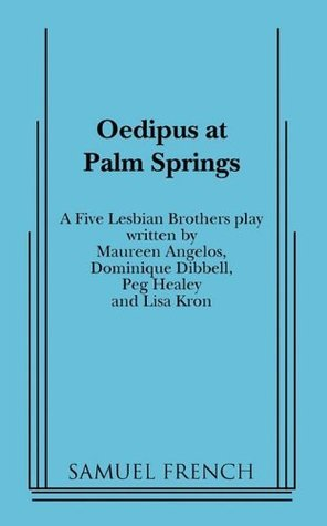 Oedipus at Palm Springs: A Five Lesbian Brothers Play  by  Five lesbian brothers