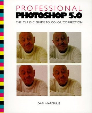 Professional Photoshop 5.0: The Classic Guide to Color Correction Dan Margulis