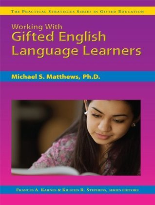 Working with Gifted English Language Learners (Practical Strategies Series in Gifted Education) Michael S. Matthews