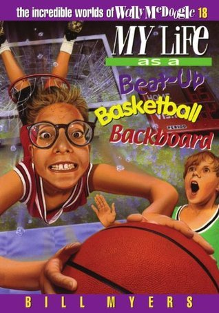 My Life as a Busted-Up Basketball Backboard (The Incredible Worlds of Wally McDoogle, #18)  by  Bill Myers
