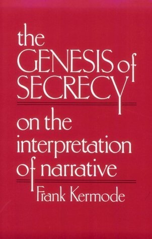 The Genesis of Secrecy: On the Interpretation of Narrative (Chas Eliot Norton Lecture) Frank Kermode