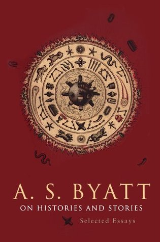 On Histories and Stories: Selected Essays  by  A.S. Byatt