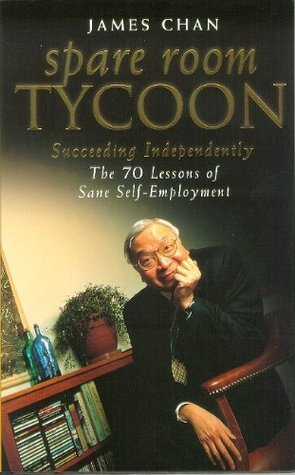 Spare Room Tycoon: Succeeding Independently--The 70 Lessons of Sane Self-Employment  by  James Chan