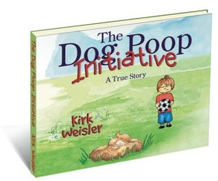The Dog Poop Initiative  by  Kirk A. Weisler