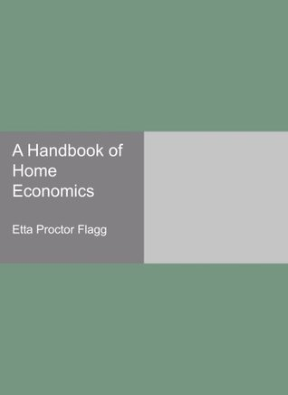 A Handbook of Home Economics Etta Proctor Flagg
