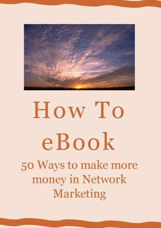 50 Ways To Make More Money In Network Marketing (1) Sandra Boothe-Armstrong