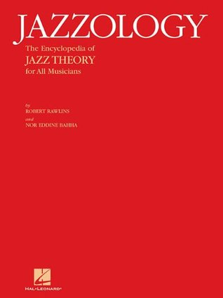 Jazzology: The Encyclopedia of Jazz Theory for All Musicians  by  Robert Rawlins