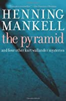 The Pyramid: And Four Other Kurt Wallander Mysteries (Wallander, #9)