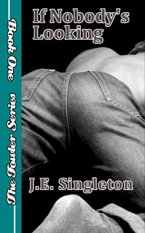 If Nobodys Looking (The Fowler Series)  by  J.E. Singleton