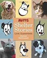 Mutts Shelter Stories: Love. Guaranteed.