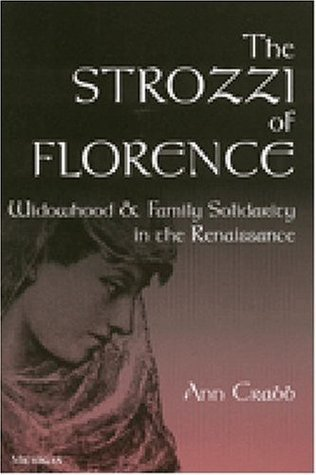 The Strozzi of Florence: Widowhood and Family Solidarity in the Renaissance  by  Ann Morton Crabb