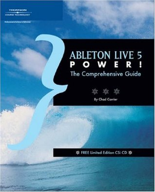 Ableton Live 5 Power!: The Comprehensive Guide  by  Chad Carrier