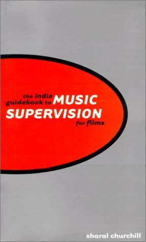 The Indie Guidebook to Music Supervision for Films Sharal Churchill
