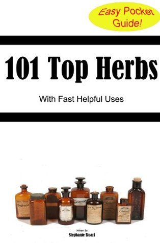 101 Top Herbs List with Fast Helpful Uses  by  Stephanie Stuart