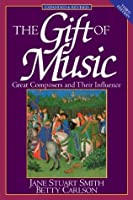The Gift of Music (Expanded and Revised, 3rd Edition): Great Composers and Their Influence