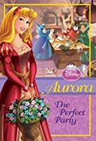 Aurora: The Perfect Party (Disney Princess Chapter Book)