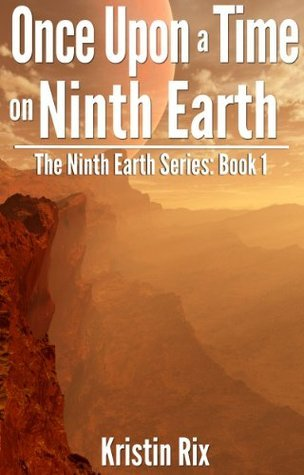 Once Upon A Time On Ninth Earth (The Ninth Earth Series) Kristin Rix