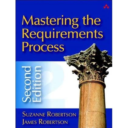 Mastering the Requirements Process - Suzanne Robertson, James W. Robertson