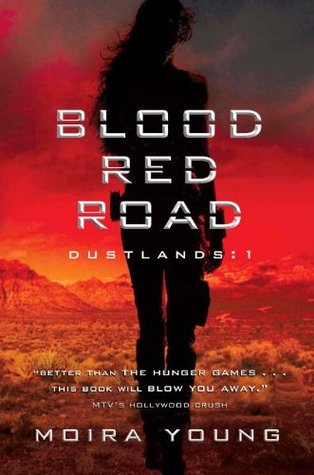 Blood Red Road: Dustlands: 1 Moira Young