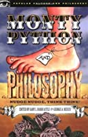 Monty Python and Philosophy: Nudge Nudge, Think Think! (Popular Culture and Philosophy)