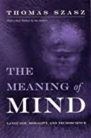 The Meaning of Mind: Language, Morality & Neuroscience