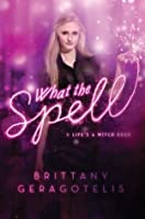 What the Spell (Life's a Witch, #1)
