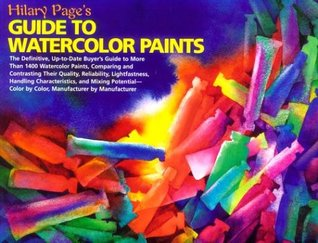 Hilary Pages Guide to Watercolor Paints: A Completely Up-To-Date Guide to More Than 1000...  by  Hilary Page